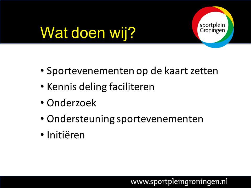 Sportevenementen op de kaart zetten Kennis deling faciliteren Onderzoek Ondersteuning sportevenementen Initiëren Wat doen wij