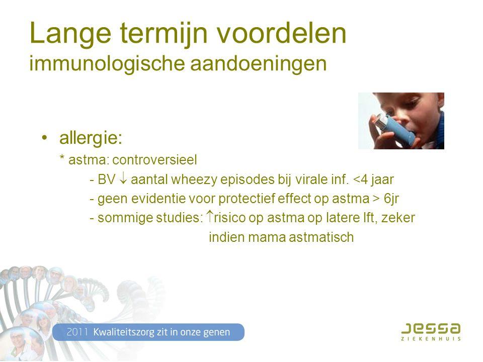 Lange termijn voordelen immunologische aandoeningen allergie: * astma: controversieel - BV  aantal wheezy episodes bij virale inf.