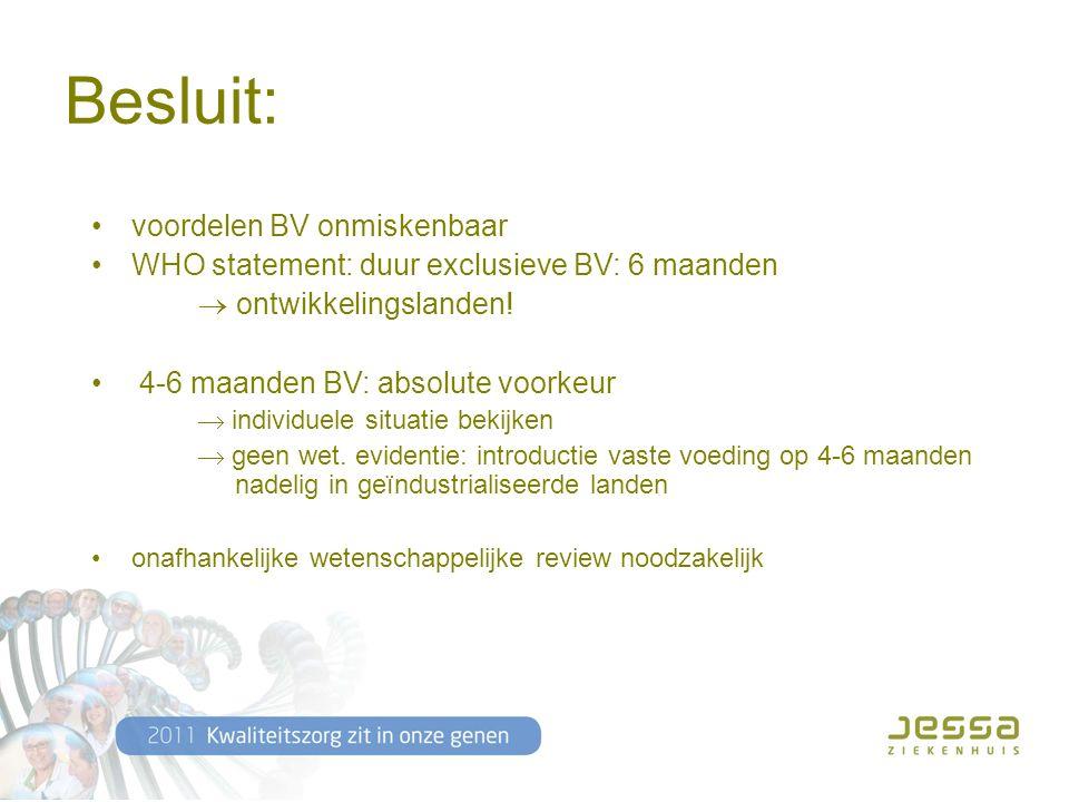 Besluit: voordelen BV onmiskenbaar WHO statement: duur exclusieve BV: 6 maanden  ontwikkelingslanden.