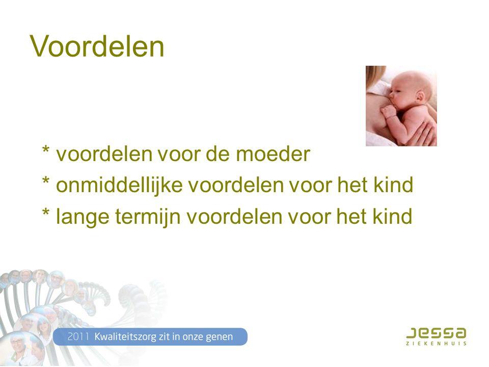 Voordelen * voordelen voor de moeder * onmiddellijke voordelen voor het kind * lange termijn voordelen voor het kind