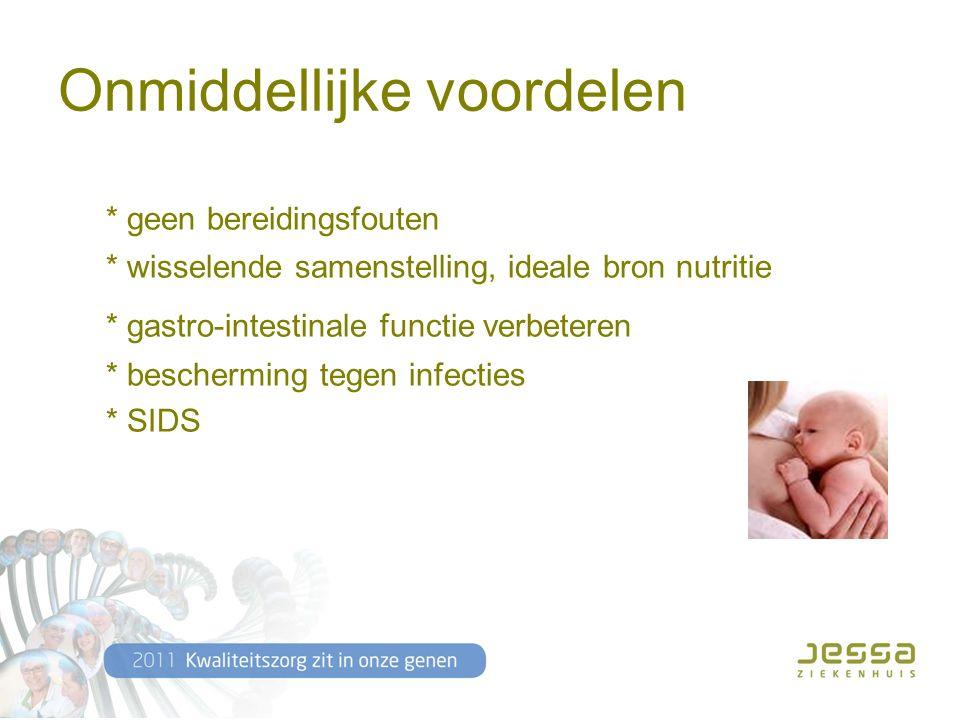 Onmiddellijke voordelen * geen bereidingsfouten * wisselende samenstelling, ideale bron nutritie * gastro-intestinale functie verbeteren * bescherming tegen infecties * SIDS