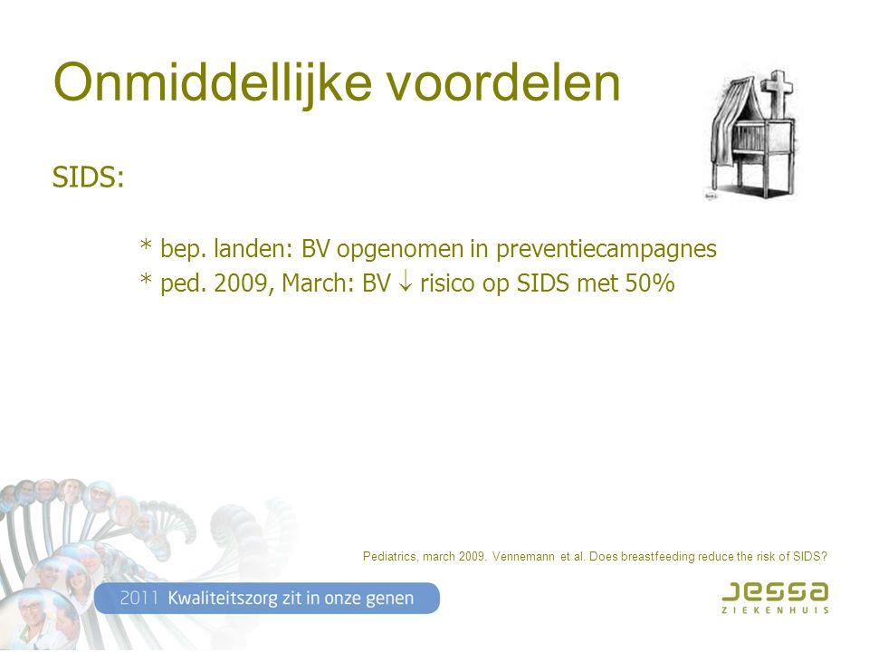 Onmiddellijke voordelen SIDS: * bep. landen: BV opgenomen in preventiecampagnes * ped.