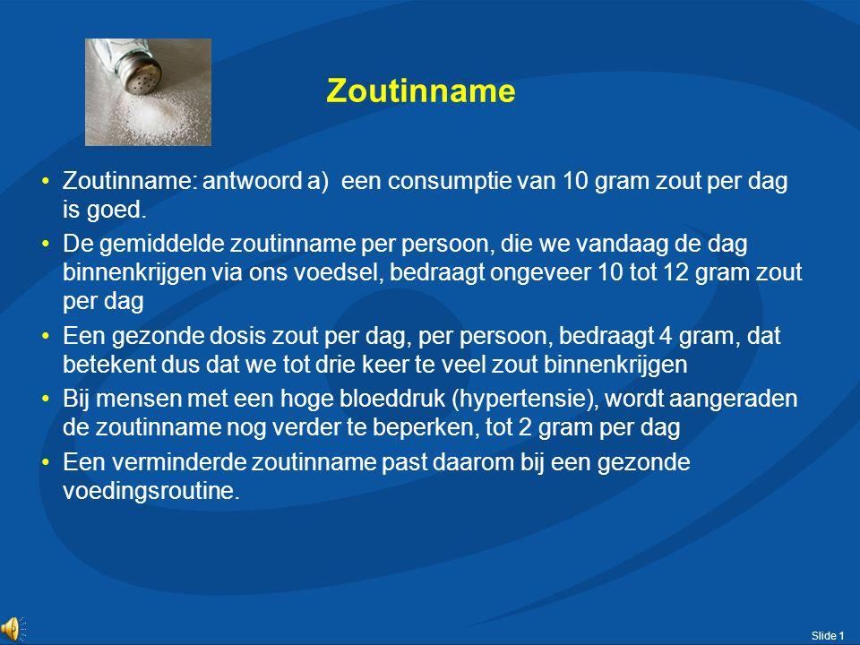 Slide 1 Zoutinname Zoutinname: antwoord a) een consumptie van 10 gram zout per dag is goed.