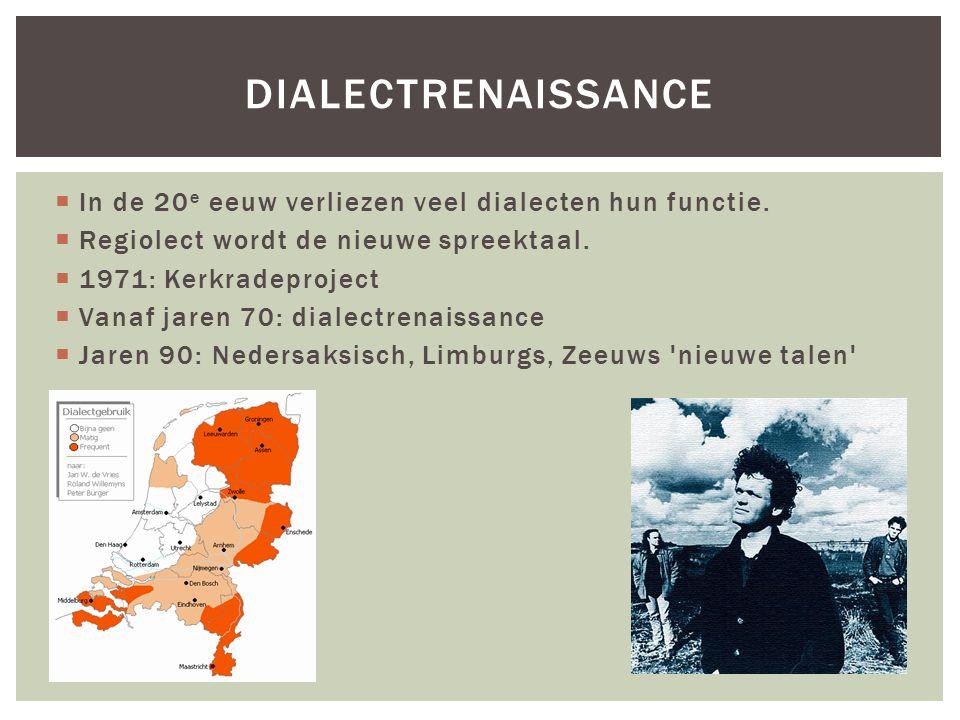  In de 20 e eeuw verliezen veel dialecten hun functie.