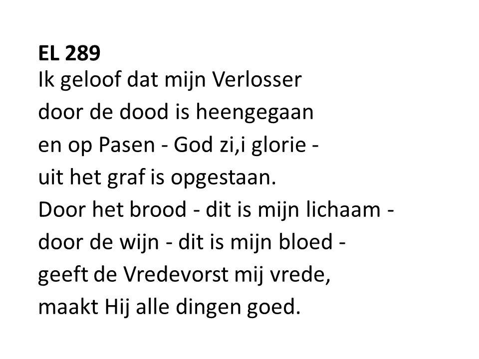 EL 289 Ik geloof dat mijn Verlosser door de dood is heengegaan en op Pasen - God zi,i glorie - uit het graf is opgestaan.