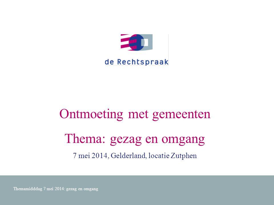 Ontmoeting met gemeenten Thema: gezag en omgang 7 mei 2014, Gelderland, locatie Zutphen Themamidddag 7 mei 2014: gezag en omgang