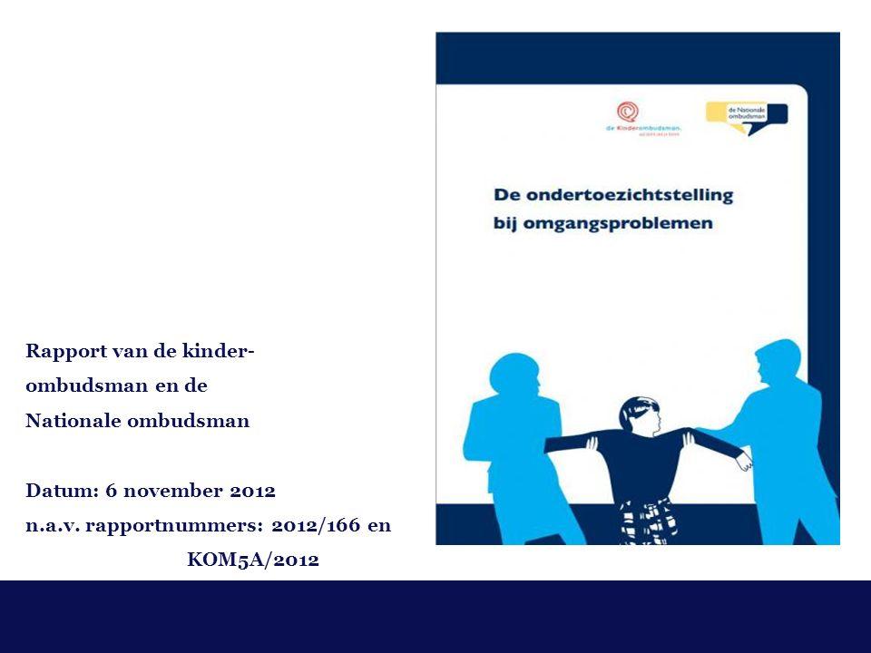 Rapport van de kinder- ombudsman en de Nationale ombudsman Datum: 6 november 2012 n.a.v.