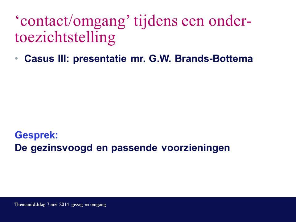 'contact/omgang' tijdens een onder- toezichtstelling Casus III: presentatie mr.