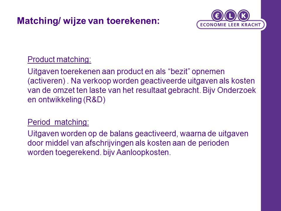 """Matching/ wijze van toerekenen: Product matching: Uitgaven toerekenen aan product en als """"bezit"""" opnemen (activeren). Na verkoop worden geactiveerde u"""