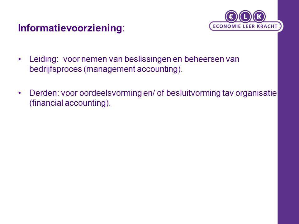 Informatievoorziening: Leiding: voor nemen van beslissingen en beheersen van bedrijfsproces (management accounting). Derden: voor oordeelsvorming en/