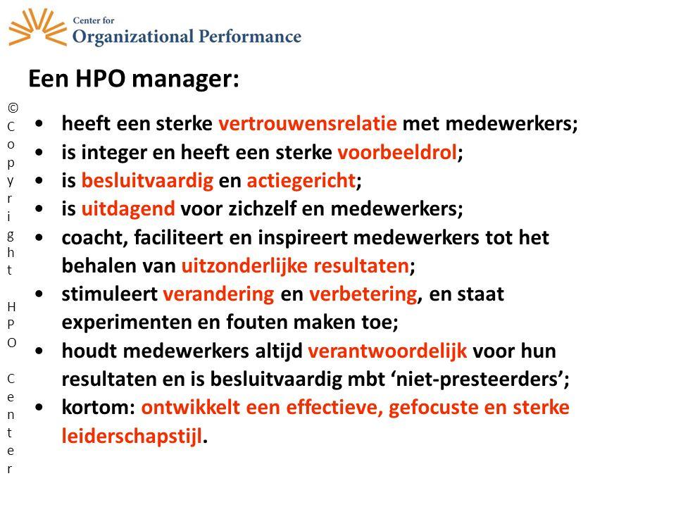Een HPO manager: heeft een sterke vertrouwensrelatie met medewerkers; is integer en heeft een sterke voorbeeldrol; is besluitvaardig en actiegericht;