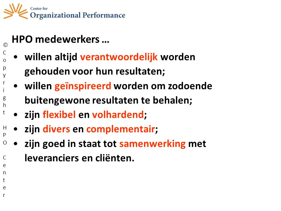 HPO medewerkers … willen altijd verantwoordelijk worden gehouden voor hun resultaten; willen geïnspireerd worden om zodoende buitengewone resultaten t