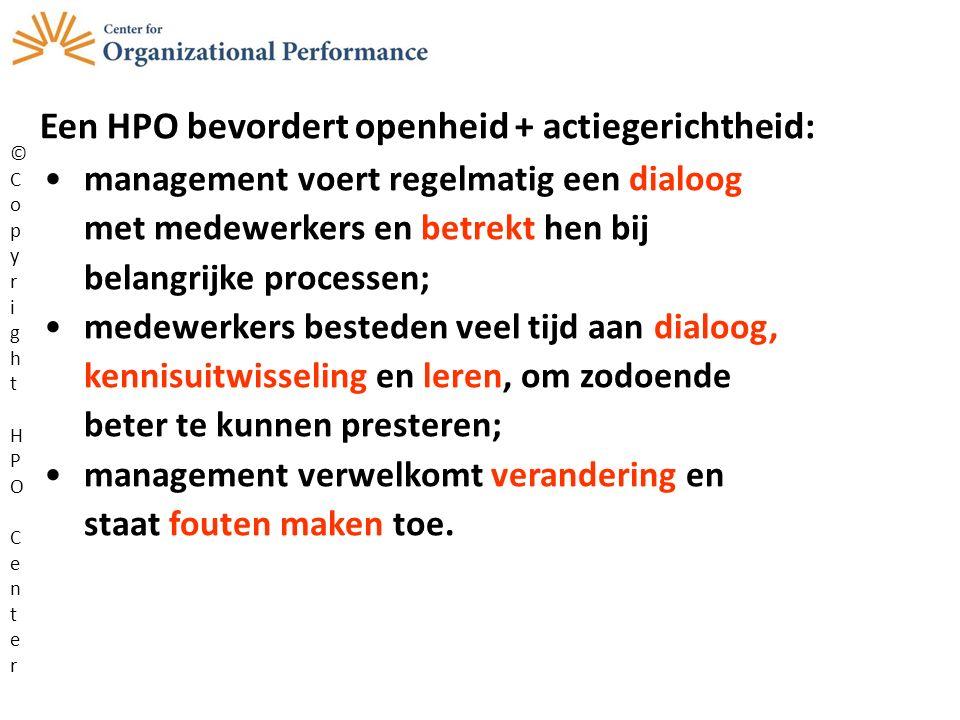 Een HPO bevordert openheid + actiegerichtheid: management voert regelmatig een dialoog met medewerkers en betrekt hen bij belangrijke processen; medew