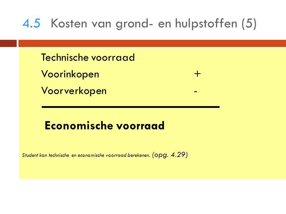 4.5Kosten van grond- en hulpstoffen (5) Technische voorraad Voorinkopen+ Voorverkopen- Student kan technische en economische voorraad berekenen.