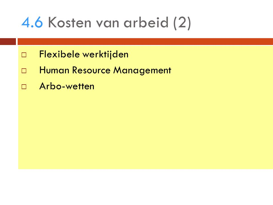 4.6 Kosten van arbeid (2)  Flexibele werktijden  Human Resource Management  Arbo-wetten
