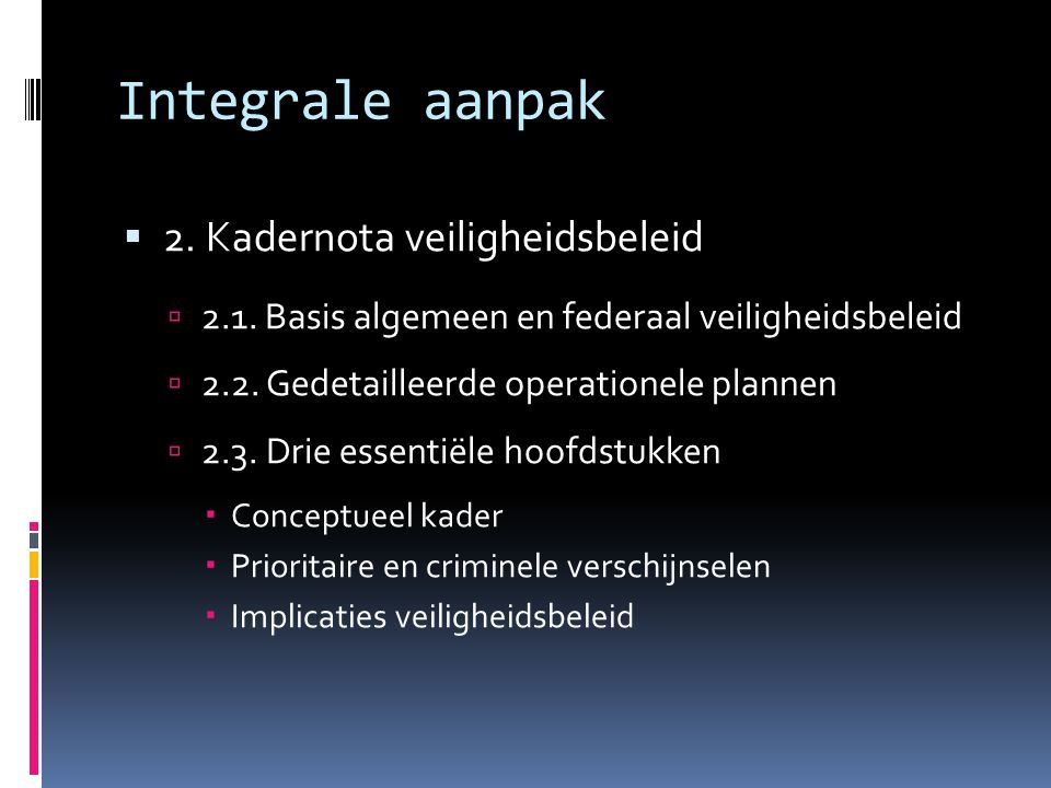 Integrale aanpak  2. Kadernota veiligheidsbeleid  2.1.