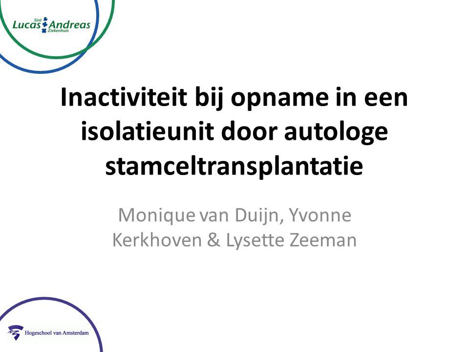 Inactiviteit bij opname in een isolatieunit door autologe stamceltransplantatie Monique van Duijn, Yvonne Kerkhoven & Lysette Zeeman