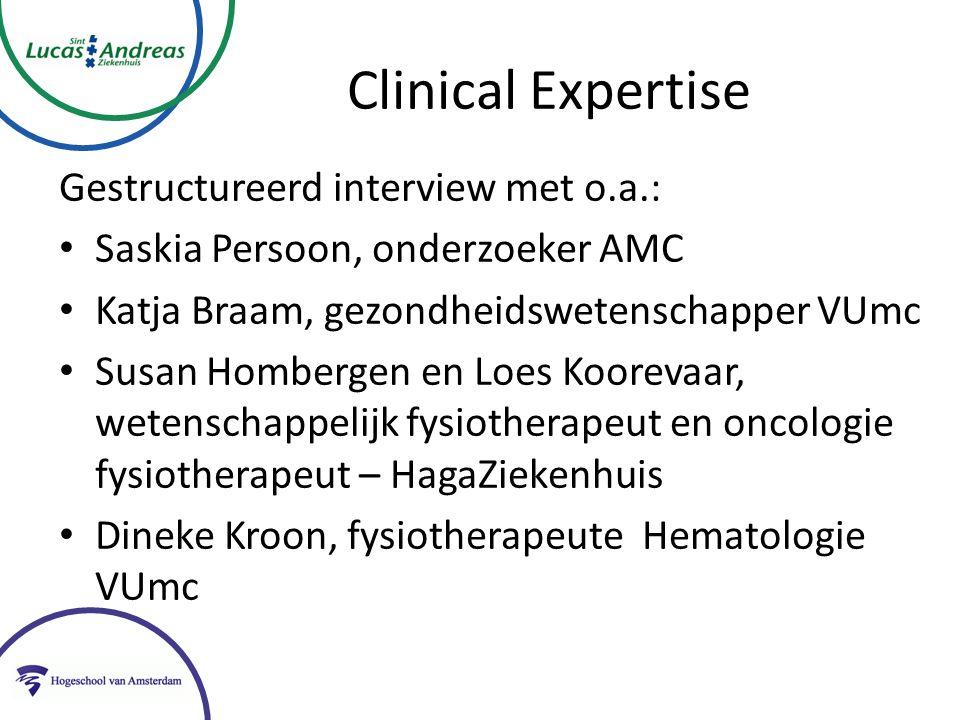 Clinical Expertise Gestructureerd interview met o.a.: Saskia Persoon, onderzoeker AMC Katja Braam, gezondheidswetenschapper VUmc Susan Hombergen en Loes Koorevaar, wetenschappelijk fysiotherapeut en oncologie fysiotherapeut – HagaZiekenhuis Dineke Kroon, fysiotherapeute Hematologie VUmc