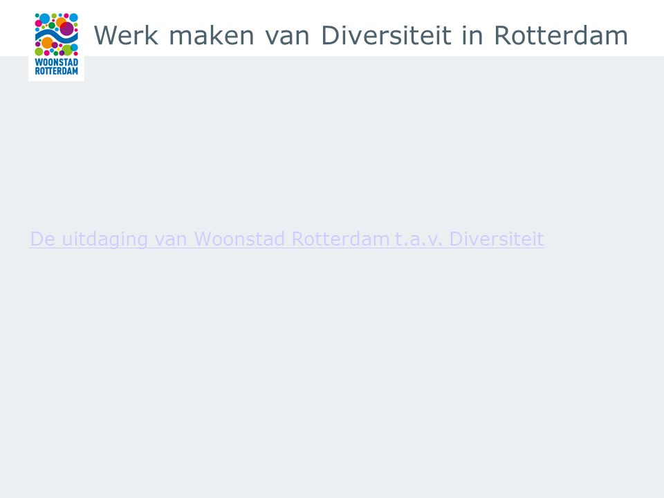 Werk maken van Diversiteit in Rotterdam De uitdaging van Woonstad Rotterdam t.a.v. Diversiteit