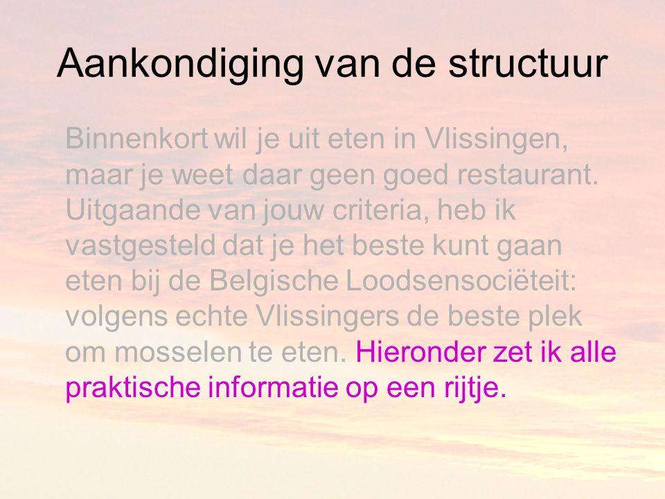 Aankondiging van de structuur Binnenkort wil je uit eten in Vlissingen, maar je weet daar geen goed restaurant.