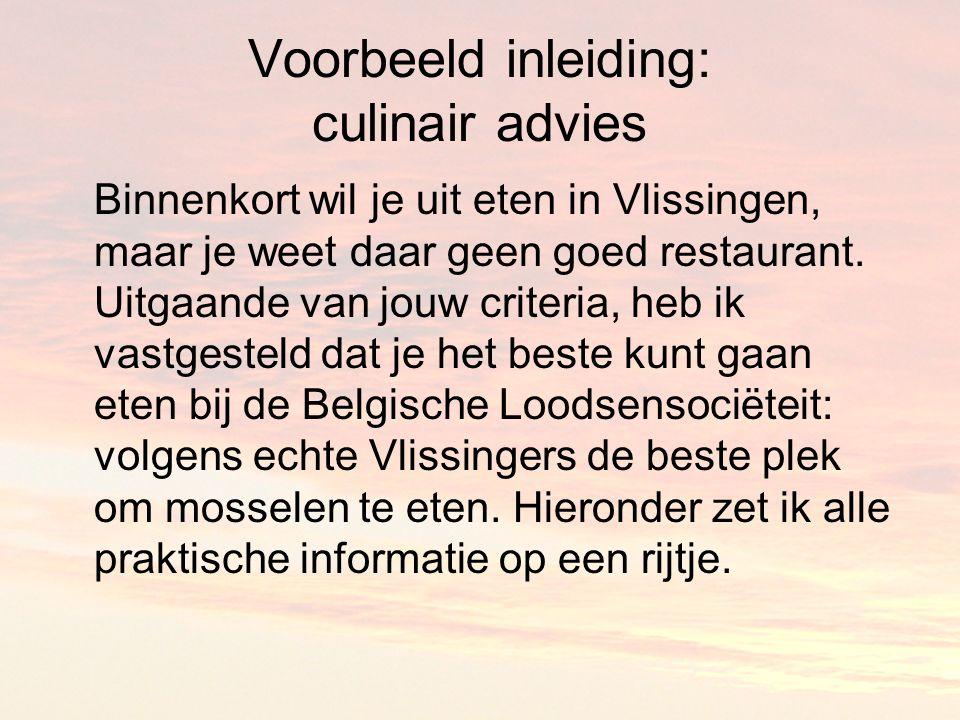 Voorbeeld inleiding: culinair advies Binnenkort wil je uit eten in Vlissingen, maar je weet daar geen goed restaurant.