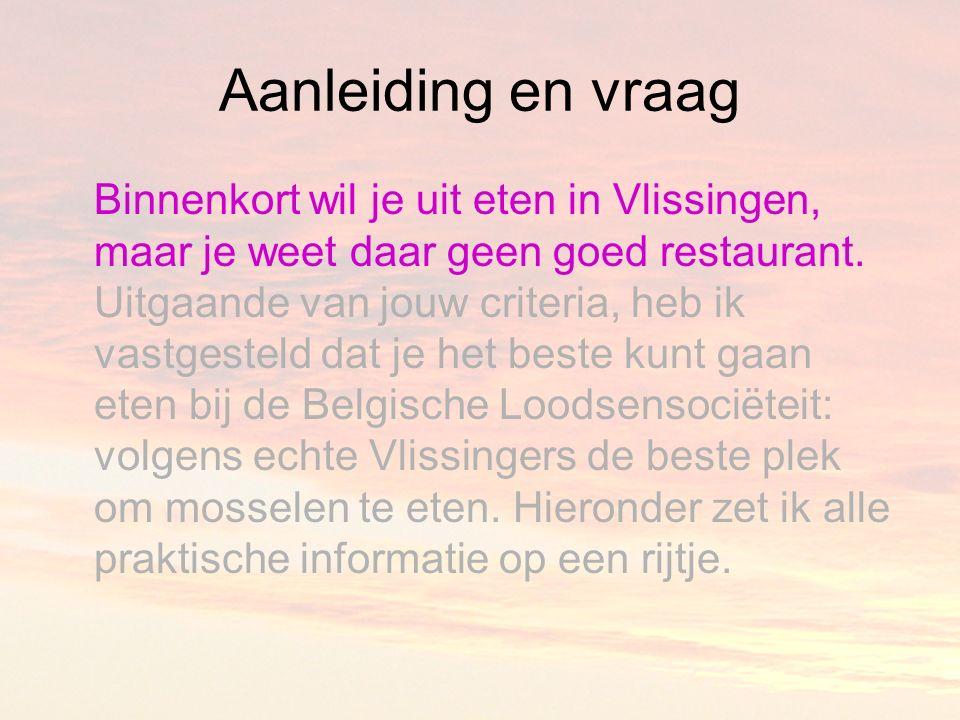 Aanleiding en vraag Binnenkort wil je uit eten in Vlissingen, maar je weet daar geen goed restaurant.