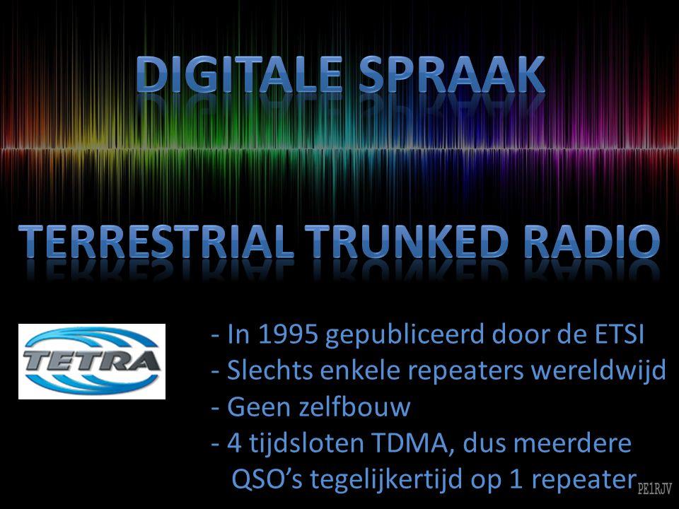 - In 1995 gepubliceerd door de ETSI - Slechts enkele repeaters wereldwijd - Geen zelfbouw - 4 tijdsloten TDMA, dus meerdere QSO's tegelijkertijd op 1 repeater