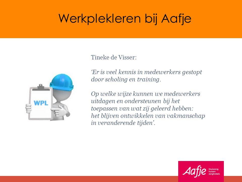 Werkplekleren bij Aafje Tineke de Visser: 'Er is veel kennis in medewerkers gestopt door scholing en training.