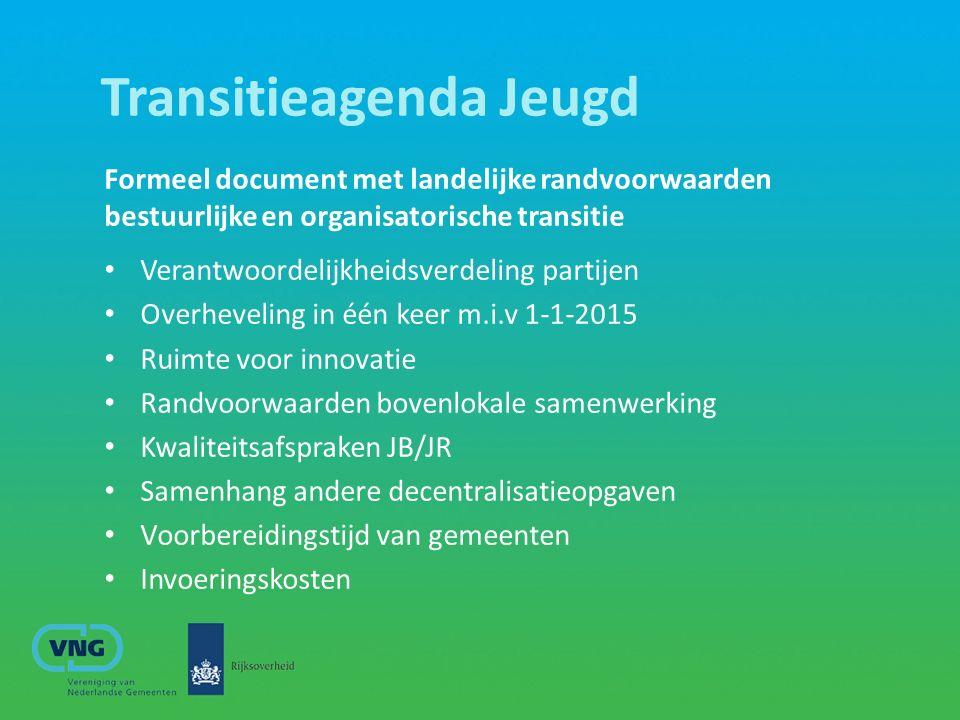 Transitieagenda Jeugd Formeel document met landelijke randvoorwaarden bestuurlijke en organisatorische transitie Verantwoordelijkheidsverdeling partij