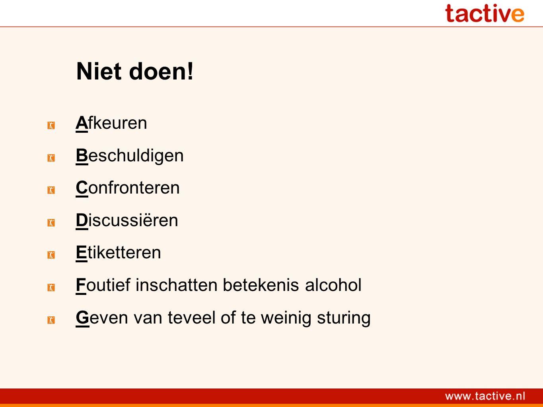 Niet doen! Afkeuren Beschuldigen Confronteren Discussiëren Etiketteren Foutief inschatten betekenis alcohol Geven van teveel of te weinig sturing