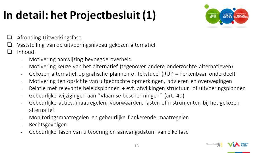 In detail: het Projectbesluit (1)  Afronding Uitwerkingsfase  Vaststelling van op uitvoeringsniveau gekozen alternatief  Inhoud: -Motivering aanwij