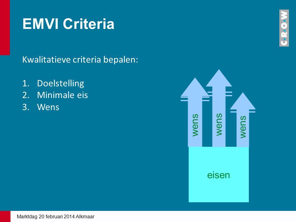 EMVI Criteria Kwalitatieve criteria bepalen: 1.Doelstelling 2.Minimale eis 3.Wens eisen wens Marktdag 20 februari 2014 Alkmaar