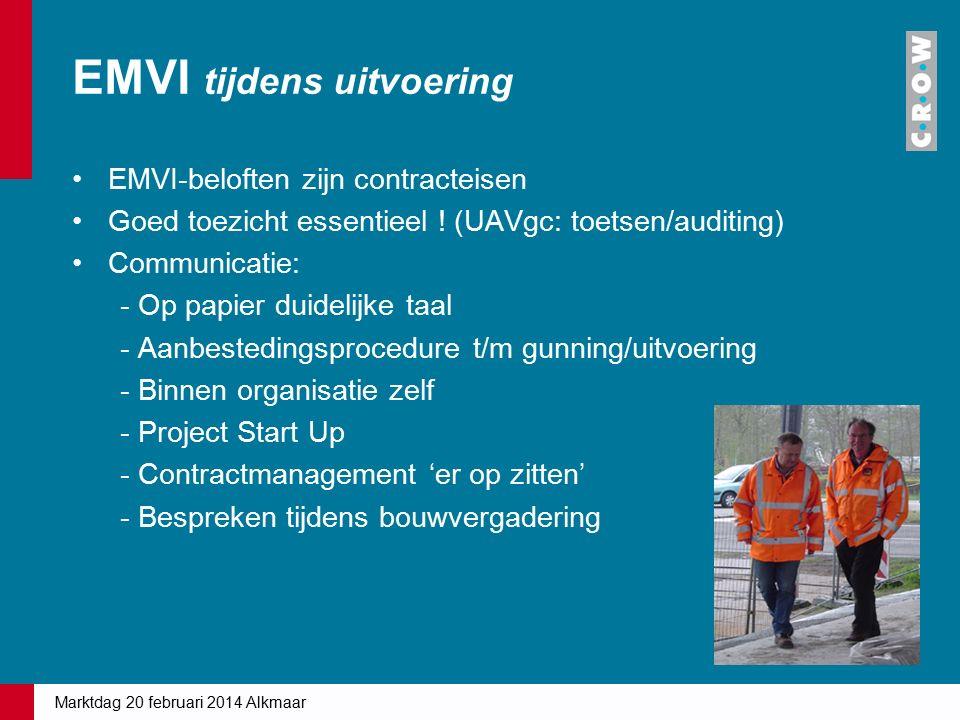 EMVI tijdens uitvoering EMVI-beloften zijn contracteisen Goed toezicht essentieel ! (UAVgc: toetsen/auditing) Communicatie: - Op papier duidelijke taa