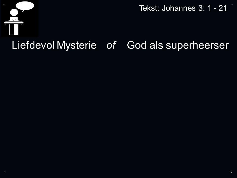 .... Tekst: Johannes 3: 1 - 21 Liefdevol Mysterie of God als superheerser
