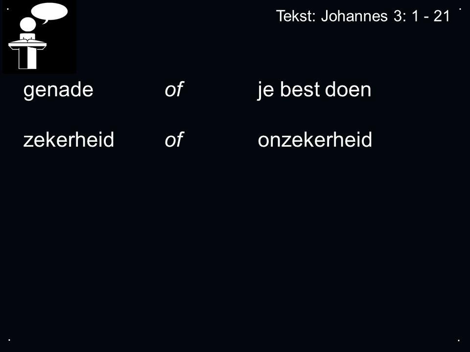 .... Tekst: Johannes 3: 1 - 21 genade of je best doen zekerheid of onzekerheid