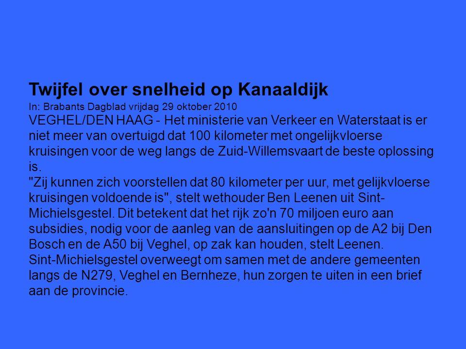 Twijfel over snelheid op Kanaaldijk In: Brabants Dagblad vrijdag 29 oktober 2010 VEGHEL/DEN HAAG - Het ministerie van Verkeer en Waterstaat is er niet meer van overtuigd dat 100 kilometer met ongelijkvloerse kruisingen voor de weg langs de Zuid-Willemsvaart de beste oplossing is.