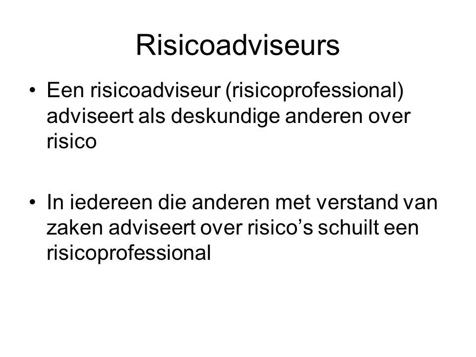 Risicoadviseurs Een risicoadviseur (risicoprofessional) adviseert als deskundige anderen over risico In iedereen die anderen met verstand van zaken ad