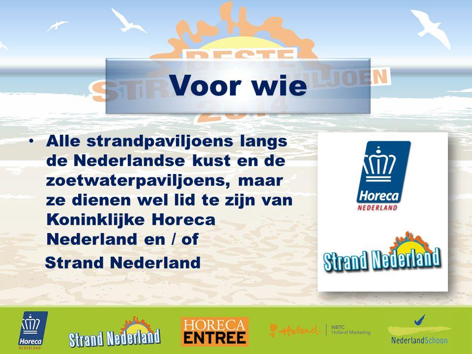 Alle strandpaviljoens langs de Nederlandse kust en de zoetwaterpaviljoens, maar ze dienen wel lid te zijn van Koninklijke Horeca Nederland en / of Strand Nederland Voor wie