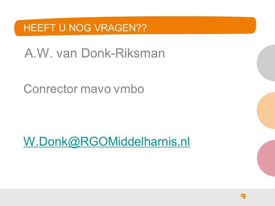 HEEFT U NOG VRAGEN A.W. van Donk-Riksman Conrector mavo vmbo W.Donk@RGOMiddelharnis.nl