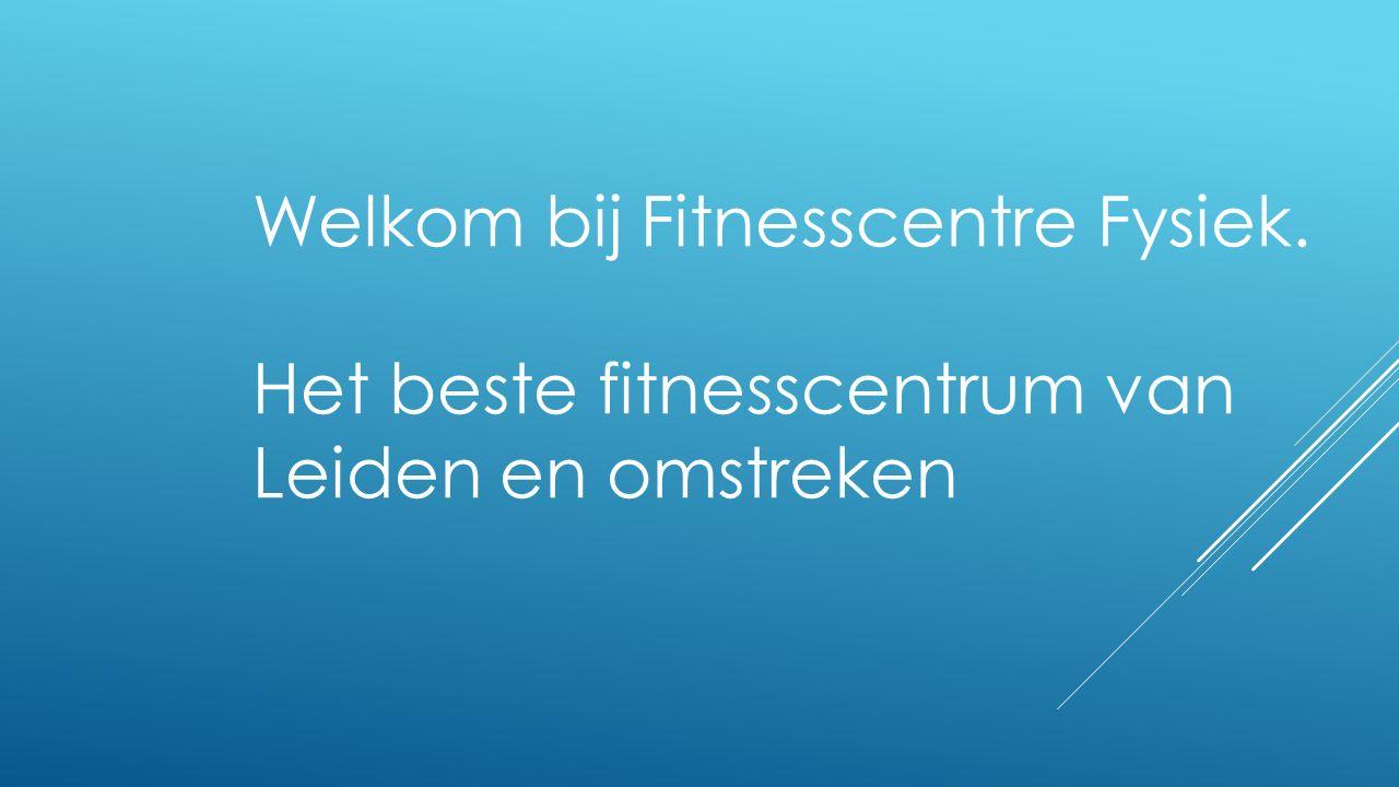 Welkom bij Fitnesscentre Fysiek. Het beste fitnesscentrum van Leiden en omstreken
