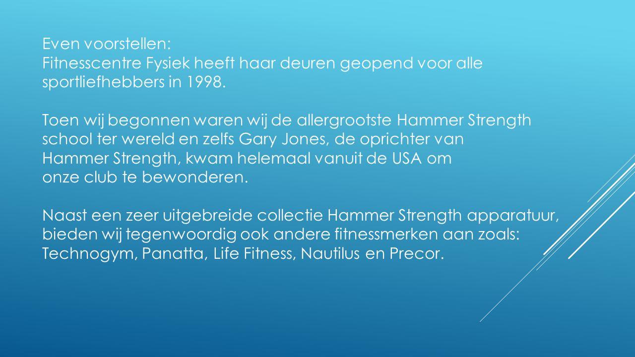Even voorstellen: Fitnesscentre Fysiek heeft haar deuren geopend voor alle sportliefhebbers in 1998. Toen wij begonnen waren wij de allergrootste Hamm