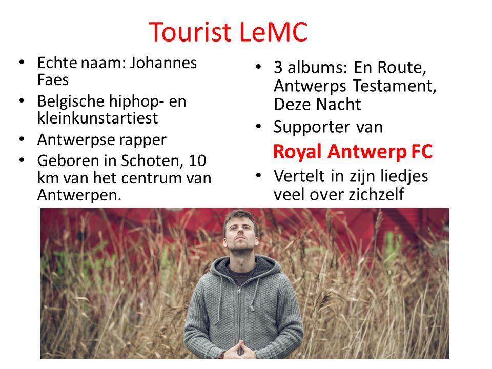 Tourist LeMC Echte naam: Johannes Faes Belgische hiphop- en kleinkunstartiest Antwerpse rapper Geboren in Schoten, 10 km van het centrum van Antwerpen.