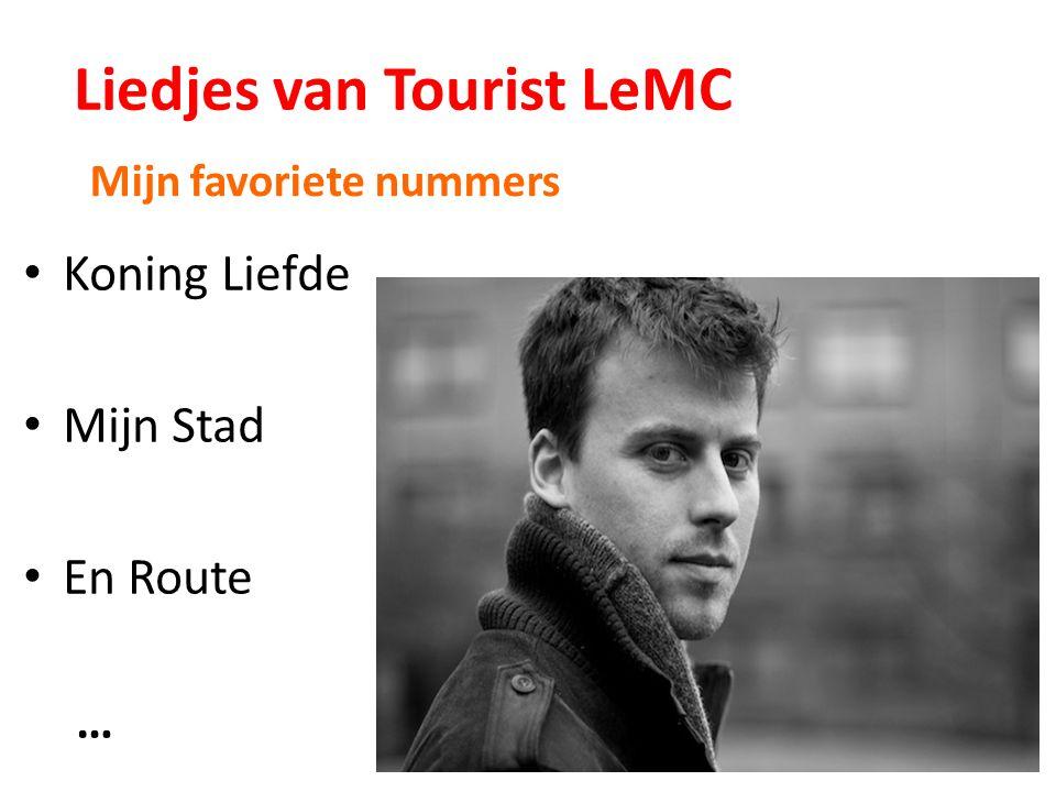 Liedjes van Tourist LeMC Koning Liefde Mijn Stad En Route … Mijn favoriete nummers