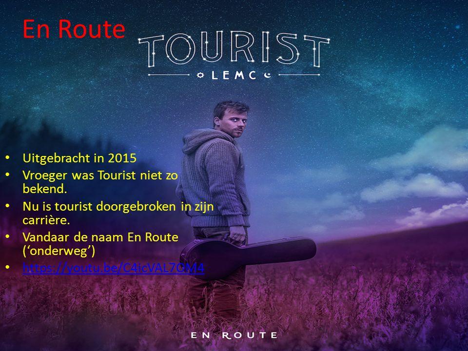 En Route Uitgebracht in 2015 Vroeger was Tourist niet zo bekend.