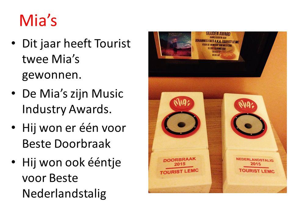 Mia's Dit jaar heeft Tourist twee Mia's gewonnen. De Mia's zijn Music Industry Awards.