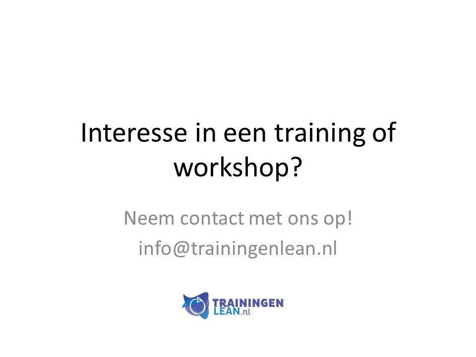 Interesse in een training of workshop? Neem contact met ons op! info@trainingenlean.nl