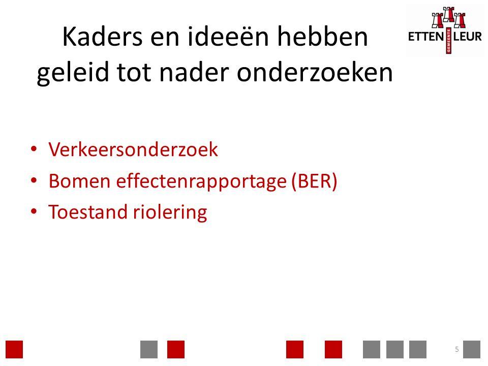 Kaders en ideeën hebben geleid tot nader onderzoeken Verkeersonderzoek Bomen effectenrapportage (BER) Toestand riolering 5