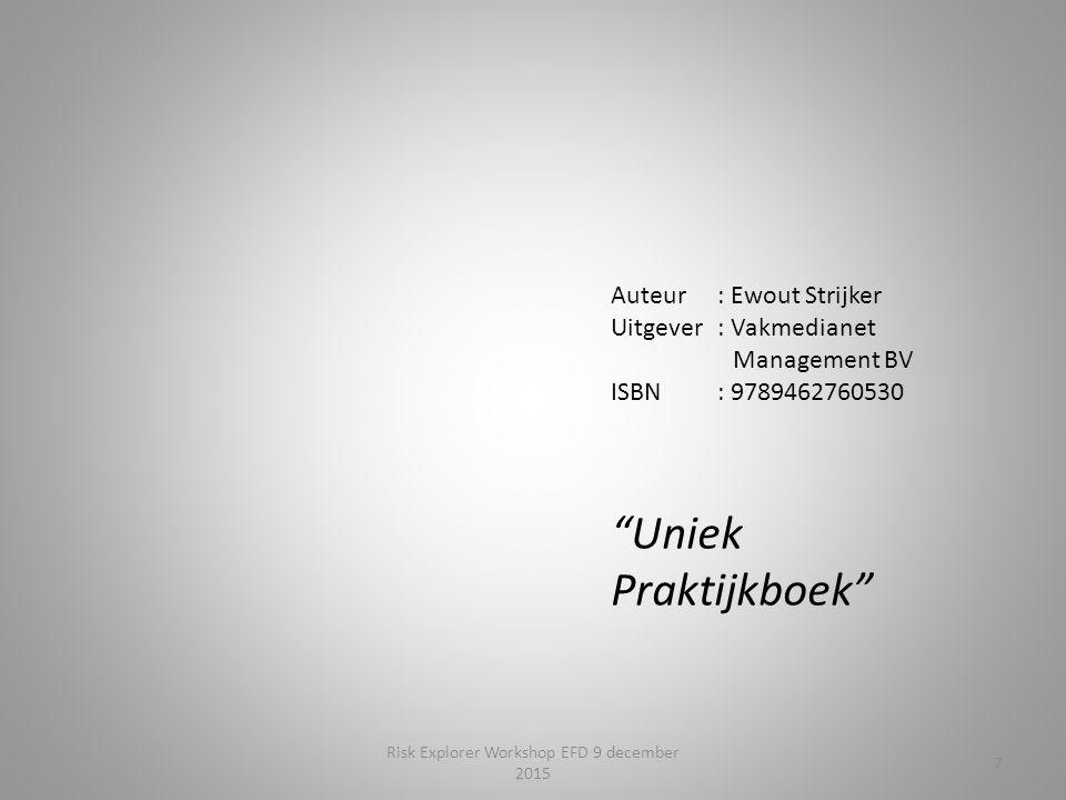 Auteur: Ewout Strijker Uitgever: Vakmedianet Management BV ISBN : 9789462760530 Uniek Praktijkboek 7 Risk Explorer Workshop EFD 9 december 2015