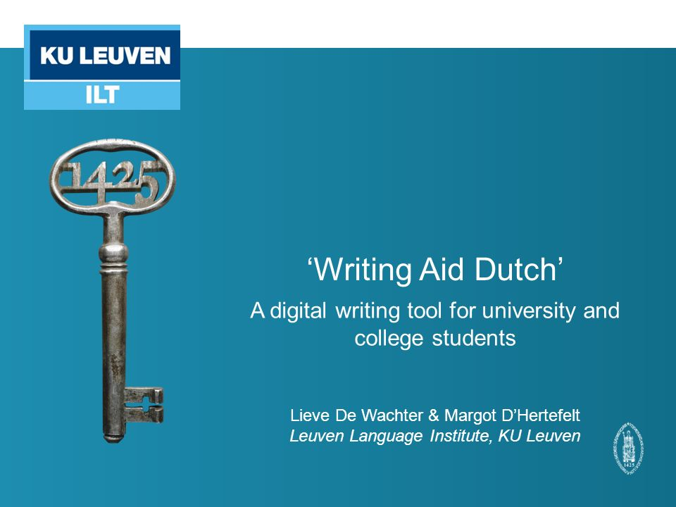 'Writing Aid Dutch' A digital writing tool for university and college students Lieve De Wachter & Margot D'Hertefelt Leuven Language Institute, KU Leuven