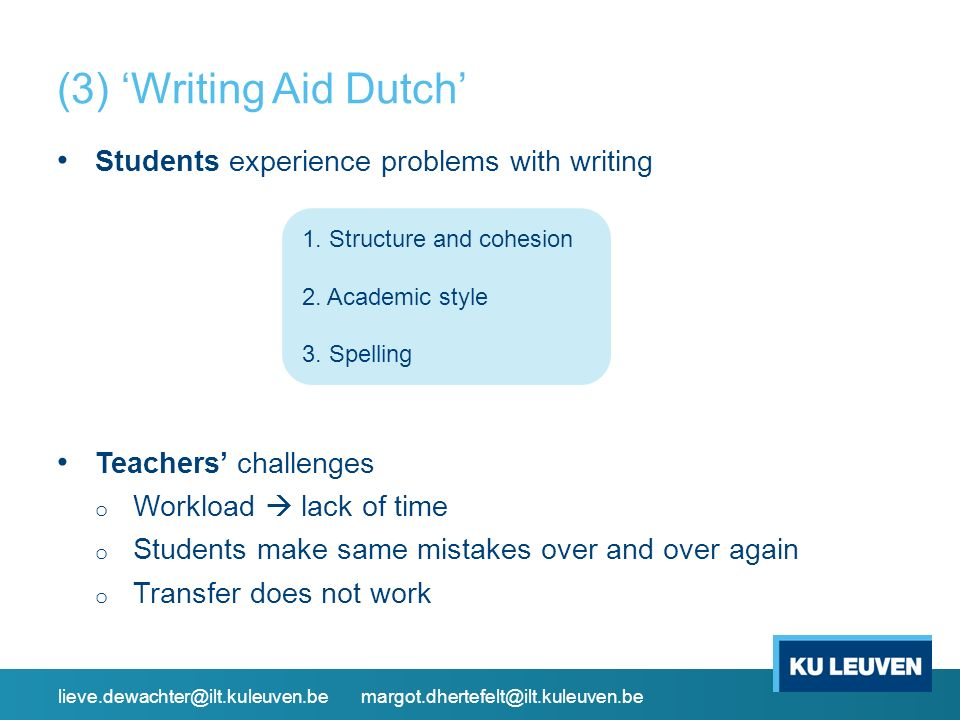 (3) 'Writing Aid Dutch' Students experience problems with writing Teachers' challenges o Workload  lack of time o Students make same mistakes over and over again o Transfer does not work 1.